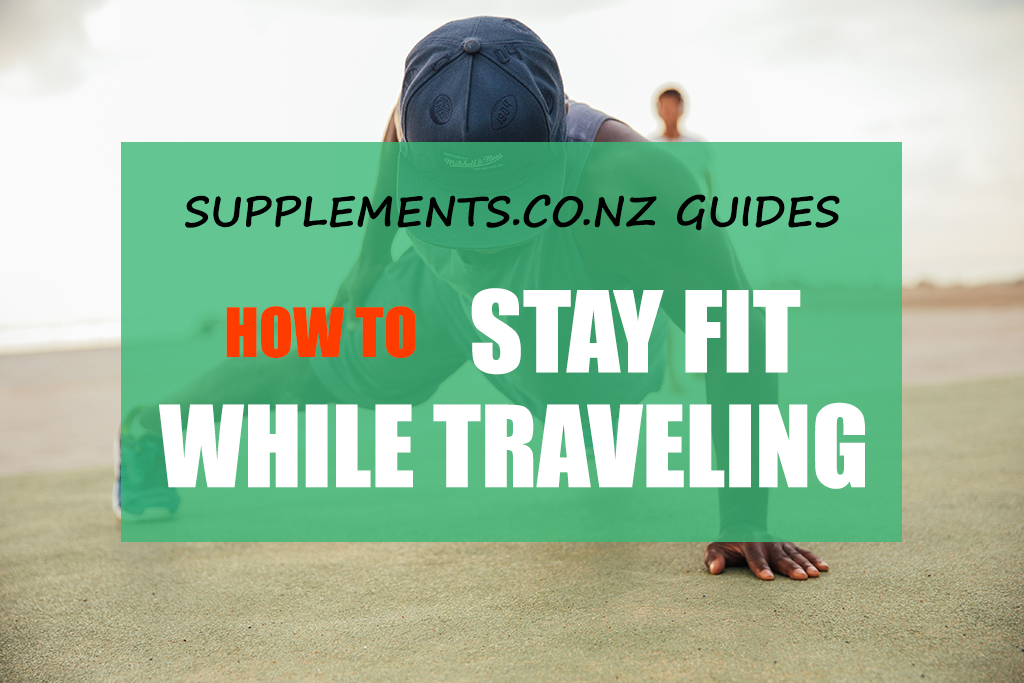 Supplements.co.nz Guides: How to Stay Fit While Traveling
