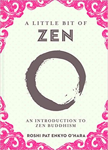 A Little Bit of Zen: An Introduction to Zen Buddhism by Roshi Pat Enkyo O'Hara