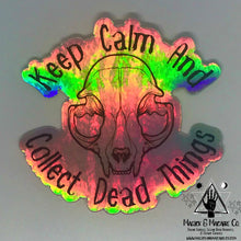 Load image into Gallery viewer, Keep Calm & Collect Dead Things Holographic Sticker