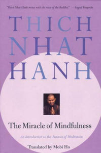The Miracle of Mindfulness: An Introduction to the Practice of Meditation by Thich Nhat Hanh