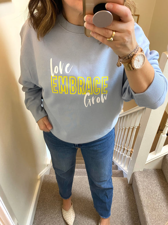 'Love EMBRACE Grow' Sweatshirt ***NEW LTD LAUNCH***