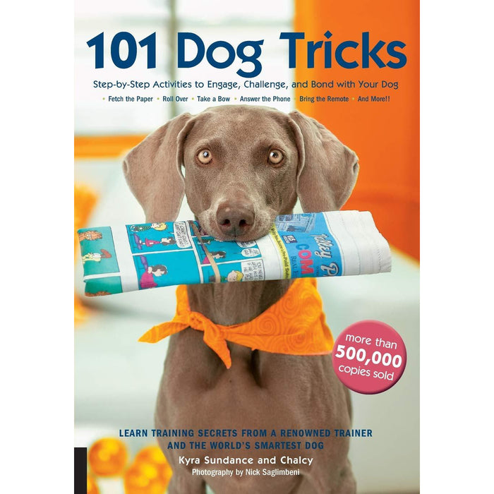 101 Dog Tricks: Step by Step Activities to Engage, Challenge, and Bond with Your Dog - The Book Bundle