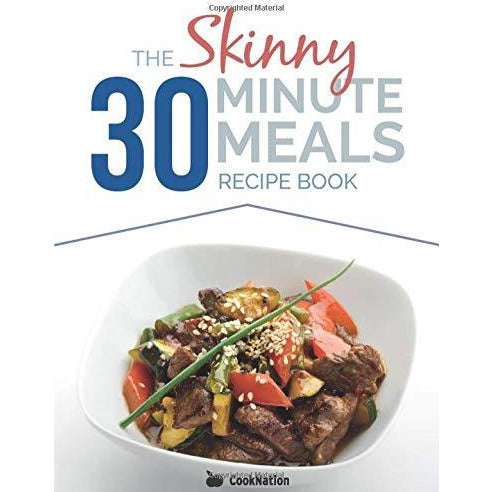 The Skinny 30 Minute Meals Recipe Book: Great Food, Easy Recipes, Prepared & Cooked In 30 Minutes Or Less.  All Under 300, 400 & 500 Calories - The Book Bundle