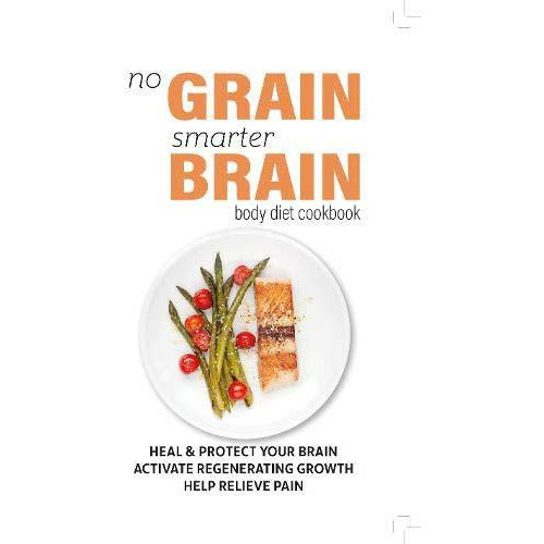 No Grain, Smarter Brain Body Diet Cookbook: Heal & Protect Your Brain. Activate Regenerating Growth. Help Relieve Pain - The Book Bundle