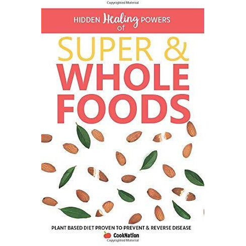 Hidden Healing Powers Of Super & Whole Foods: plant based diet proven to prevent and reverse disease - The Book Bundle