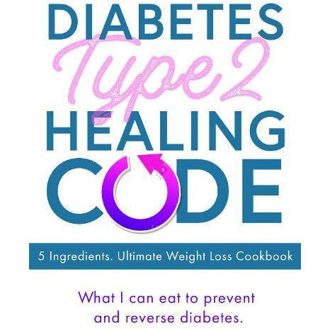 Diabetes Type 2 Healing Code - 5 Ingredients. Ultimate Weight Loss Cookbook - The Book Bundle