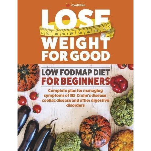 Lose Weight For Good: Low Fodmap Diet for Beginners: Complete plan for managing symptoms of IBS - The Book Bundle