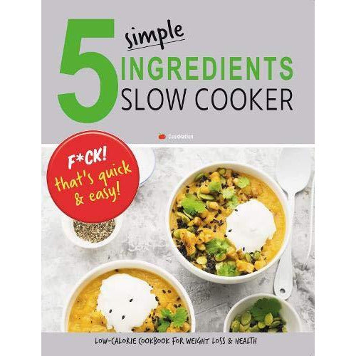 5 Simple Ingredients Slow Cooker - F*ck That's Quick & Easy: Low Calorie Cookbook For Weight Loss & Health - The Book Bundle