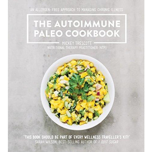 The Autoimmune Paleo Cookbook: An allergen-free approach to managing chronic illness - The Book Bundle