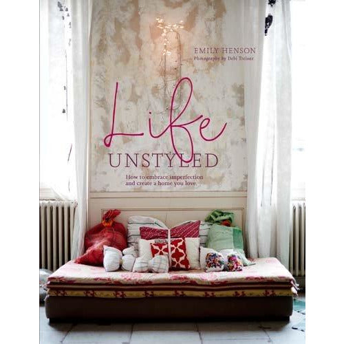 Life Unstyled: How to embrace imperfection and create a home you love - The Book Bundle