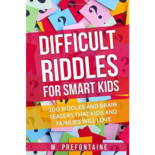 Difficult Riddles For Smart Kids: 300 Difficult Riddles And Brain Teasers Families Will Love - The Book Bundle