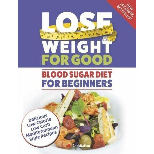 Blood Sugar Diet For Beginners: Lose Weight For Good - Delicious low calorie - The Book Bundle