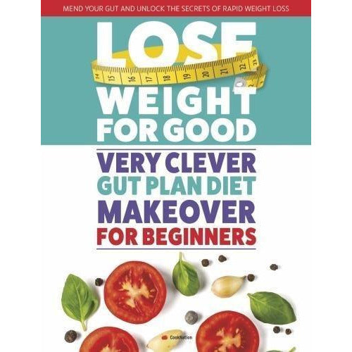 Lose Weight For Good: Very Clever Gut Plan Diet Makeover for Beginners: Mend your gut and unlock the secrets of rapid weight loss - The Book Bundle