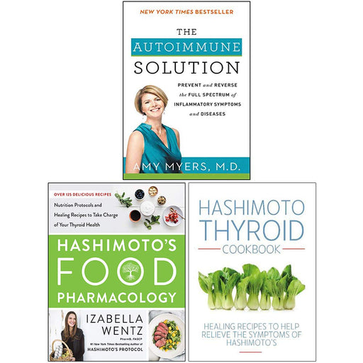 The Autoimmune Solution, Hashimoto's Food Pharmacology [Hardcover], Hashimoto Thyroid Cookbook 3 Books Collection Set - The Book Bundle