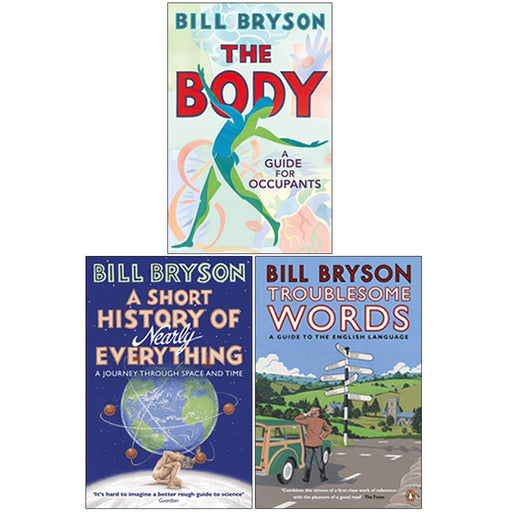Bill Bryson 3 Books Collection Set (The Body A Guide for Occupants, A Short History of Nearly Everything, Troublesome Words - The Book Bundle