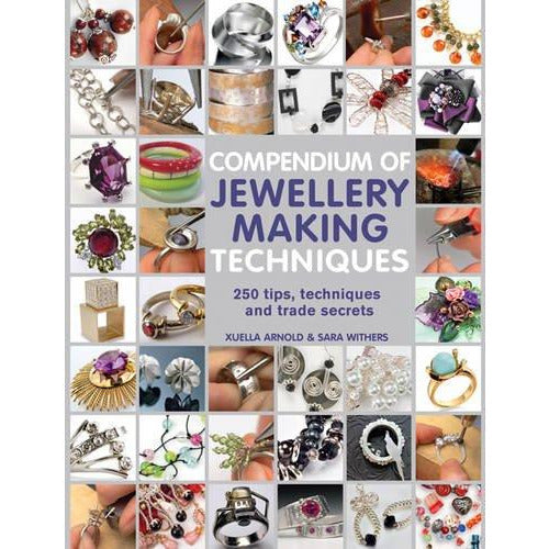 Compendium of Jewellery Making Techniques: 200 Tips, Techniques and Trade Secrets: 250 tips, techniques and trade secrets - The Book Bundle