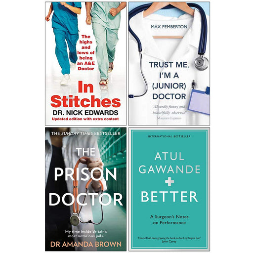 In Stitches, Trust Me I'm a Junior Doctor, The Prison Doctor, Better Atul Gawande 4 Books Collection Set - The Book Bundle