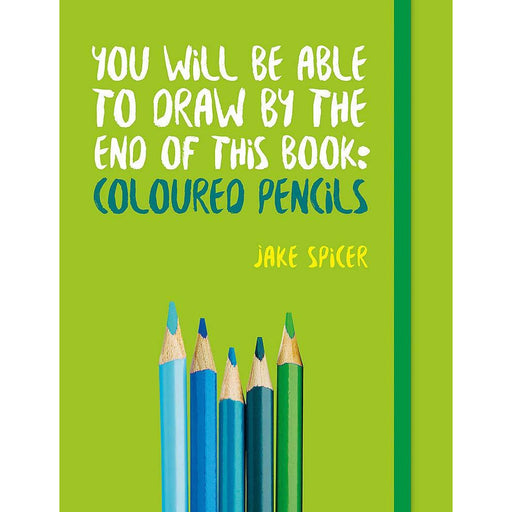 You Will be Able to Draw by the End of This Book: Coloured Pencils - The Book Bundle