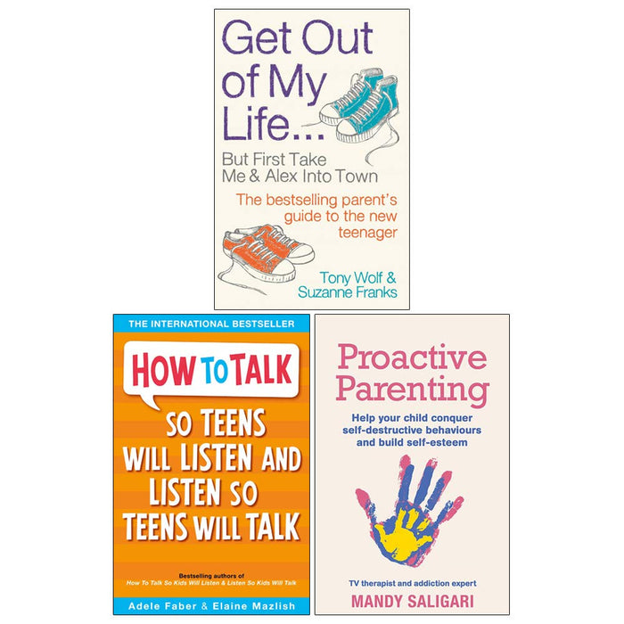 Get Out of My Life, How To Talk So Teens Will Listen & Listen So Teens Will Talk, Proactive Parenting 3 Books Collection Set - The Book Bundle