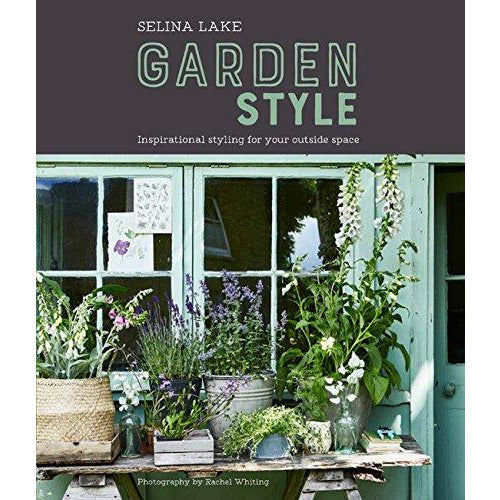 Selina Lake: Garden Style: Inspirational Styling for your Outside Space - The Book Bundle