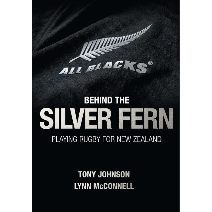 Behind the Silver Fern: Playing Rugby for New Zealand (Behind the Jersey Series) - The Book Bundle