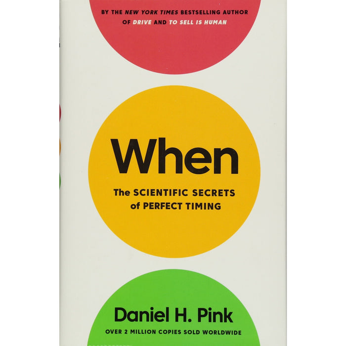 When: The Scientific Secrets of Perfect Timing - The Book Bundle