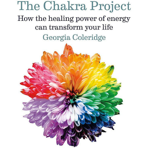 The Chakra Project: How the healing power of energy can transform your life - The Book Bundle