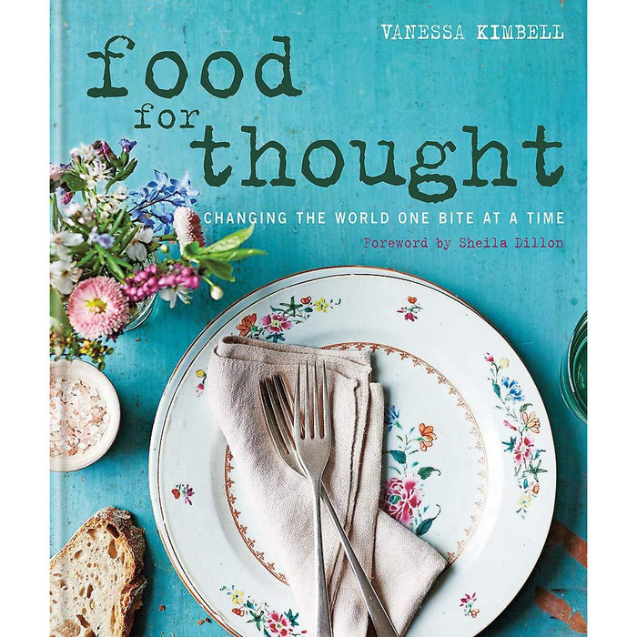 Food for Thought: Changing the world one bite at a time. Foreword by Sheila Dillon. - The Book Bundle