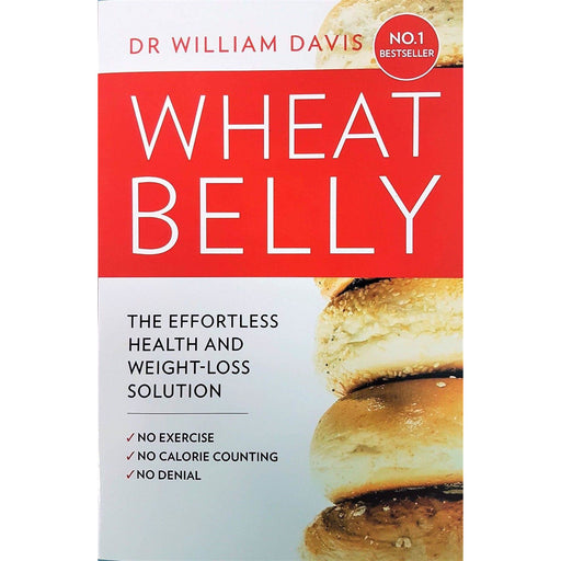 Wheat Belly: The Effortless Health and Weight-Loss Solution - No Exercise, No Calorie Counting, No Denial - The Book Bundle