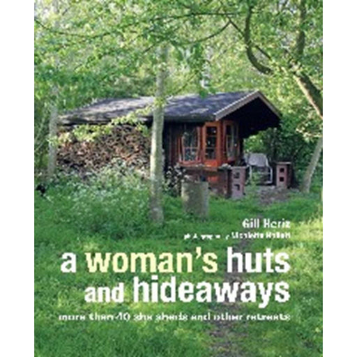 A Woman's Huts and Hideaways: More than 40 She Sheds and other Retreats - The Book Bundle