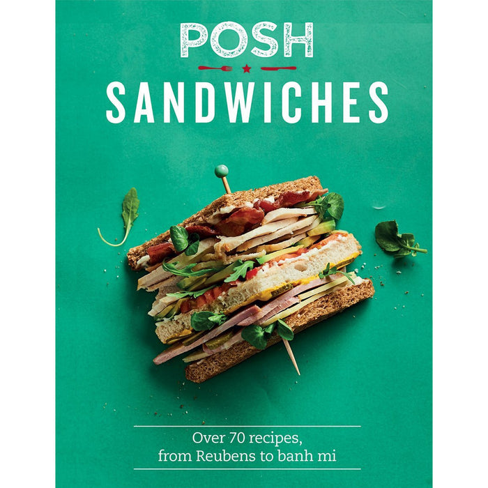 Posh Sandwiches: Over 70 recipes, from Reubens to banh mi - The Book Bundle