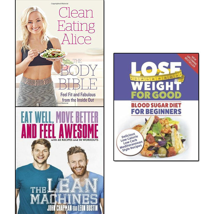clean eating alice the body bible, lean machines and lose weight for good blood sugar diet for beginners 3 books collection set - The Book Bundle