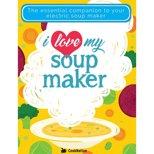 I Love My Soup Maker The Only Soup Machine Recipe by CookNation Paperback New - The Book Bundle