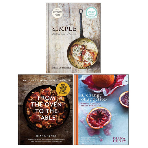 Diana Henry 3 Books Collection Set (From the Oven to the Table, SIMPLE: effortless food, big flavours, A Change of Appetite) - The Book Bundle