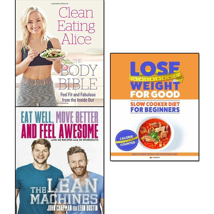 Clean Eating Alice The Body Bible, Lean Machines and Lose Weight For Good Slow Cooker Diet For Beginners 3 Books Collection Set - The Book Bundle