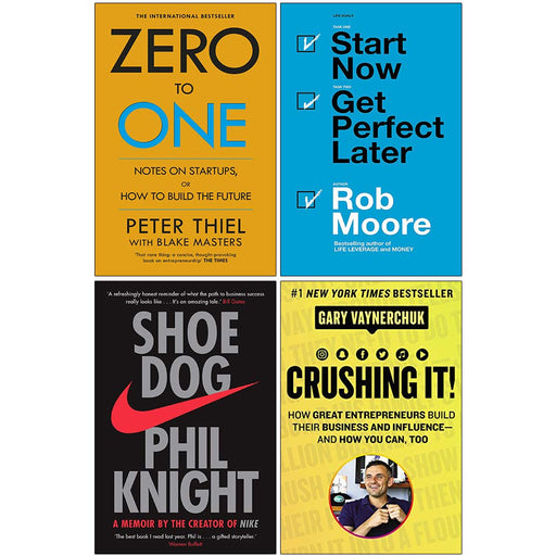 Zero to One, Start Now Get Perfect Later, Shoe Dog A Memoir by the Creator of Nike, [Hardcover] Crushing It 4 Books Collection Set - The Book Bundle