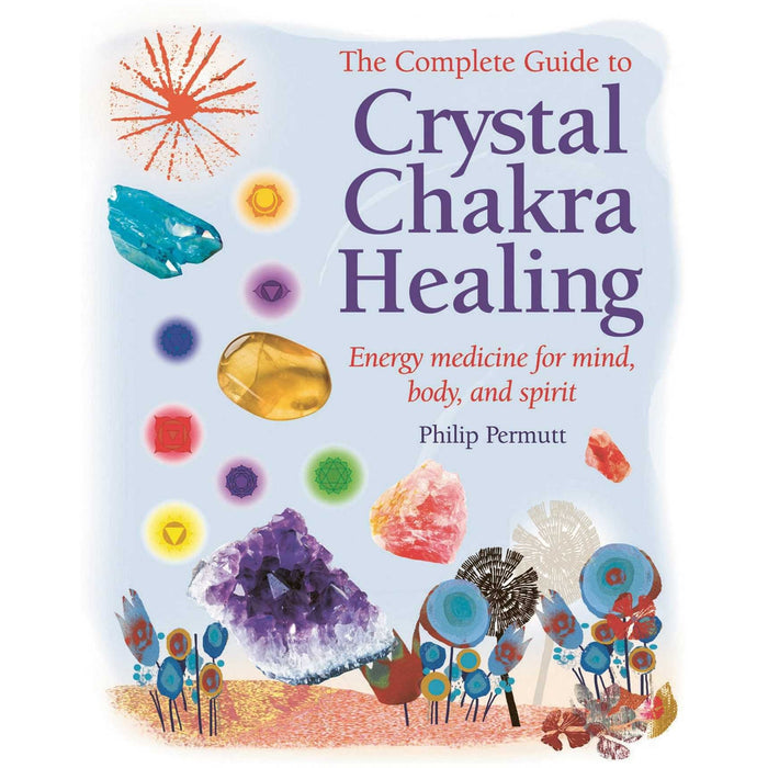 The Complete Guide to Crystal Chakra Healing: Energy Medicine for Mind, Body and Spirit - The Book Bundle