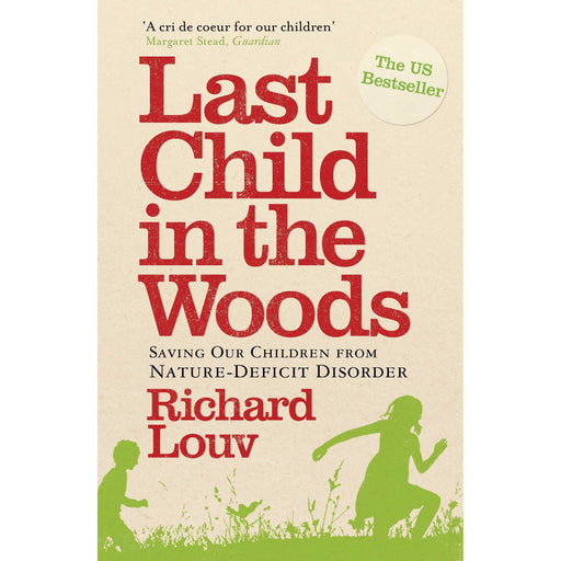 Last Child in the Woods: Saving Our Children from Nature-deficit Disorder - The Book Bundle