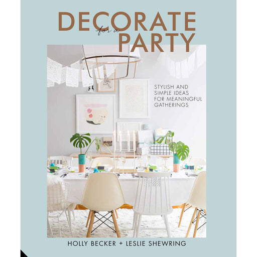 Decorate for a Party: Stylish and Simple Ideas for Meaningful Gatherings By Holly Becker - The Book Bundle