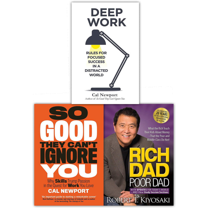Rich Dad Poor Dad, Deep Work, So Good The Cant Ignore You 3 Books Collection Set by Cal Newport, Robert T. Kiyosaki - The Book Bundle