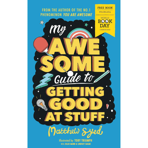 Matthew Syed My Awesome Guide to Getting Good at Stuff: World Book Day 2020 - The Book Bundle