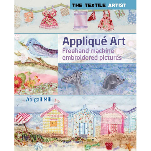 Applique Art: Freehand Machine-Embroidered Pictures (The Textile Artist) - The Book Bundle