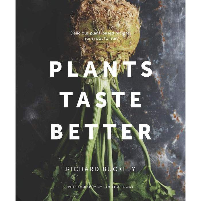 Plants Taste Better: Delicious plant-based recipes, from root to fruit - The Book Bundle