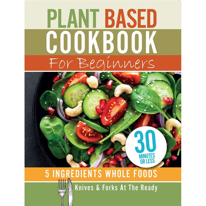 The Wicked Healthy Cookbook By Chad Sarno, Derek Sarno & Plant Based Cookbook For Beginners - 5 Ingredients Whole foods By Iota 2 Books Collection Set - The Book Bundle