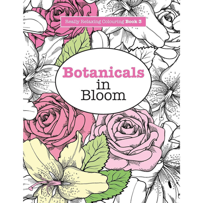 Really RELAXING Colouring Book 3: Botanicals in Bloom: A Fun, Floral Colouring Adventure: Volume 3 - The Book Bundle