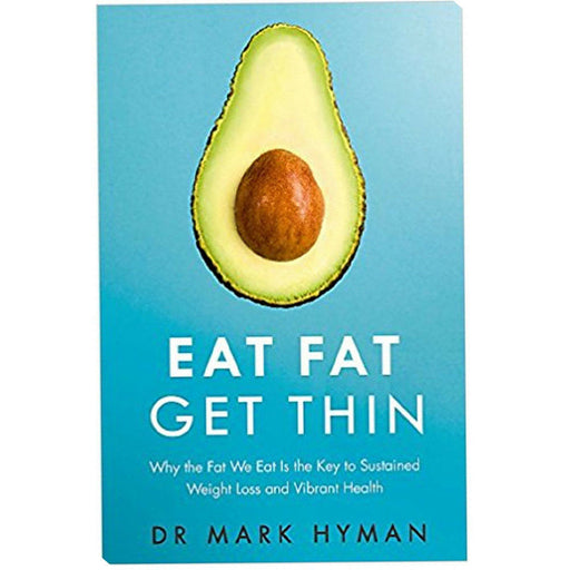 Eat Fat Get Thin Key to Sustained Weight Loss By Mark Hyman Paperback - The Book Bundle