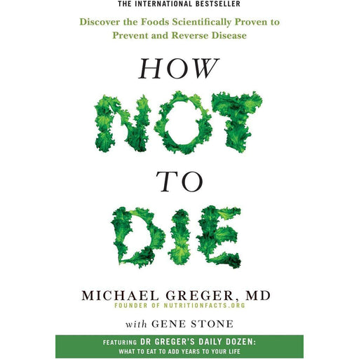 How Not To Die: Discover the foods scientifically proven to prevent and reverse disease Paperback - The Book Bundle