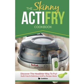 The Skinny ActiFry Cookbook: Guilt-free & Delicious ActiFry Recipe Ideas: Discover The Healthier Way to Fry! Paperback - The Book Bundle