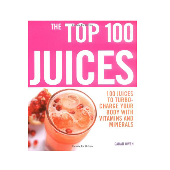 The Top 100 Juices: 100 Juices to Turbo-charge Your Body with Vitamins and Minerals - The Book Bundle