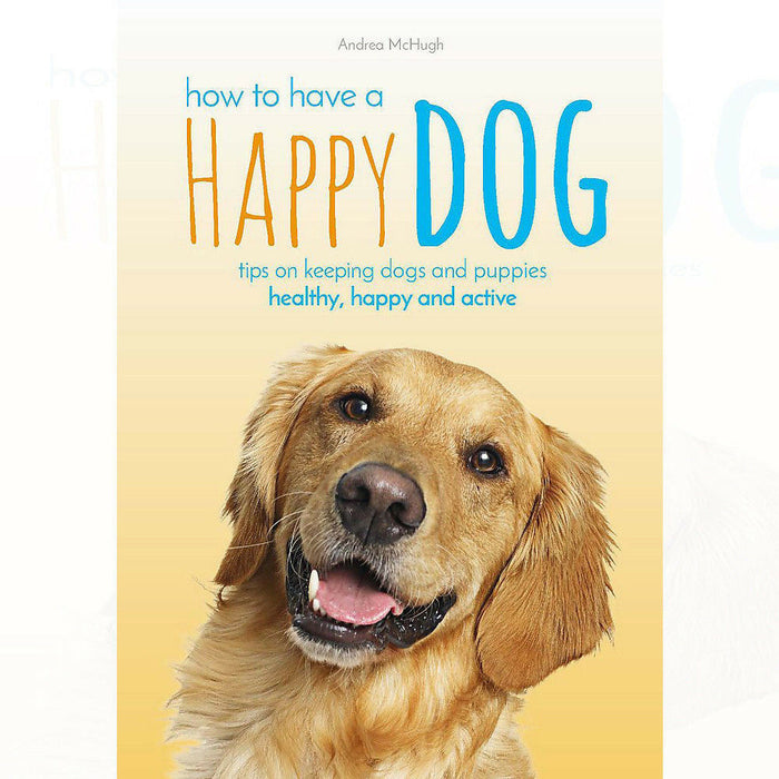 Andrea McHugh How to Have A Happy Dog improve his wellbeing - The Book Bundle
